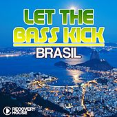 Let the Bass Kick in Brasil by Various Artists