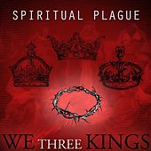 We Three Kings by Spiritual Plague