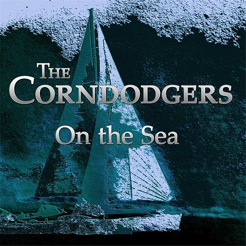 Play & Download On the Sea by The Corndodgers | Napster