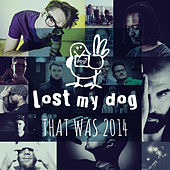 Play & Download That Was 2014: Lost My Dog Records by Various Artists | Napster