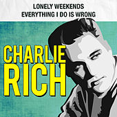 Lonely Weekends / Everything I Do Is Wrong by Charlie Rich