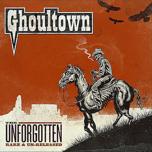 Play & Download The Unforgotten: Rare & Un-Released by Ghoultown | Napster