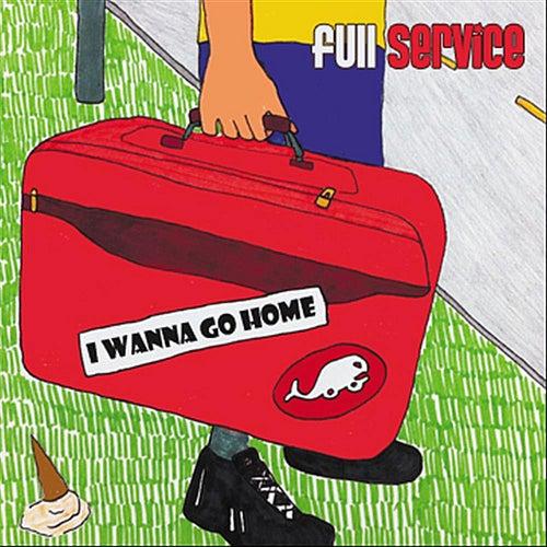 I Wanna Go Home by Full Service