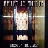 Through the Glass by Penny Jo Pullus