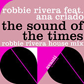 Play & Download The Sound of the Times by Robbie Rivera | Napster