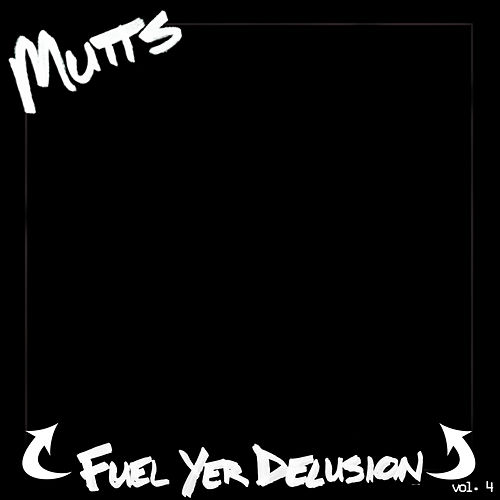 Play & Download Fuel Yer Delusion, Vol. 4 by Mutts | Napster