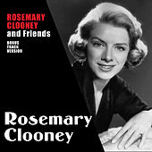 Play & Download Rosemary Clooney and Friends (Bonus Track Version) by Rosemary Clooney | Napster