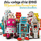 Italo Vintage Style: Remixed (20 Special Italo House Tracks Selected by DJ James Dilillo) by Various Artists