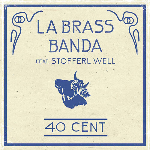 Play & Download 40 Cent (feat. Stofferl Well) by LaBrassBanda | Napster