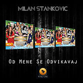 Play & Download Od Mene Se Odvikavaj by Milan Stankovic | Napster