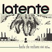 Play & Download Basta Che Restiamo Vivi Noi by Latente | Napster