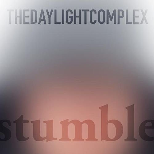 Stumble by The Daylight Complex