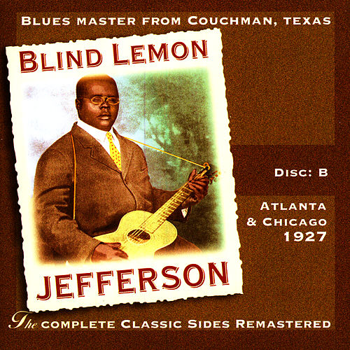 Play & Download The Complete Classic Sides Remastered: Atlanta & Chicago 1926 Disc B by Blind Lemon Jefferson | Napster