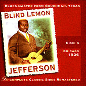 Play & Download The Complete Classic Sides Remastered: Chicago 1926 Disc A by Blind Lemon Jefferson | Napster