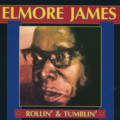 Play & Download Rollin' And Tumblin' by Elmore James | Napster