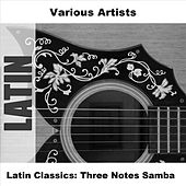 Play & Download Latin Classics: Three Notes Samba by Various Artists | Napster