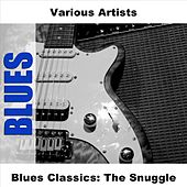 Blues Classics: The Snuggle by Various Artists