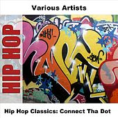 Hip Hop Classics: Connect Tha Dot by Various Artists
