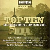 Play & Download Singing News Fan Awards Top Ten Southern Gospel Songs of 2006 by Various Artists | Napster