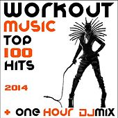 Workout Music 100 Hits 2014 + One Hour DJ Mix by Various Artists