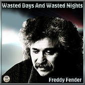 Play & Download Wasted Days And Wasted Nights - Freddy Fender by Freddy Fender | Napster
