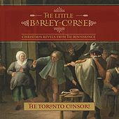 The Little Barley-Corne by The Toronto Consort