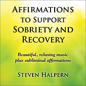 Affirmations to Support Sobriety and Recovery by Steven Halpern