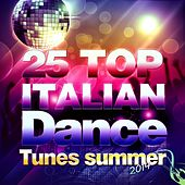 Play & Download 25 Top Italian Dance (Tunes Summer 2014) by Various Artists | Napster