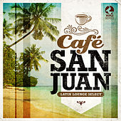 Café San Juan - Latin Lounge Selects by Various Artists