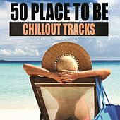 Play & Download 50 Place to Be Chillout Tracks by Various Artists | Napster