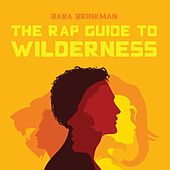Play & Download The Rap Guide to Wilderness by Baba Brinkman | Napster