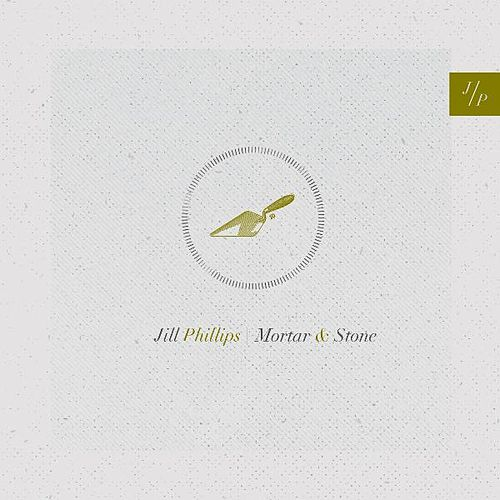 Play & Download Mortar & Stone by Jill Phillips | Napster