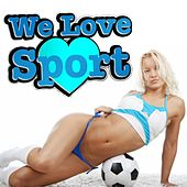 Play & Download We Love Sport by Various Artists | Napster