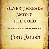 Play & Download Silver Threads Among the Gold by Tom Roush | Napster