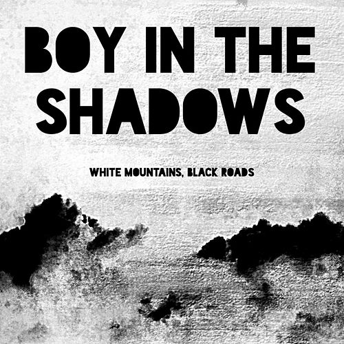 Play & Download White Mountains, Black Roads by Boy in the Shadows | Napster