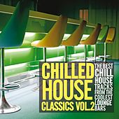 Play & Download Chilled House Classics, Vol. 2 (The Best Chill House Tracks from the Coolest Lounge Bars) by Various Artists | Napster
