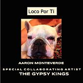 Play & Download Loco Por Ti (feat. Gypsy Kings) by Aaron Monteverde | Napster