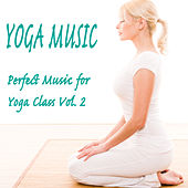 Yoga Music: Perfect Music for Yoga Class Vol. 2 by The O'Neill Brothers Group