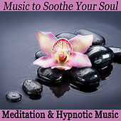Play & Download Music to Soothe Your Soul: Meditation & Hypnotic Music by The O'Neill Brothers Group | Napster