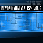 Beyond Minimalism, Vol. 7 by Various Artists