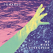 Towards by We Were Evergreen