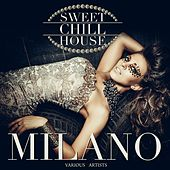 Play & Download Sweet Chill House Milano by Various Artists | Napster