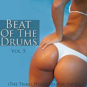 Beat of the Drums (The Tribal House Master Series), Vol. 5 by Various Artists