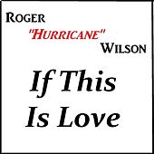 If This Is Love by Roger Hurricane Wilson