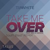 Play & Download Take Me Over (South Blast! Bounce Over Remix) by Tim White | Napster
