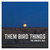 Play & Download The Tinker's Tale by Them Bird Things | Napster