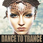 Play & Download Dance to Trance by Various Artists | Napster