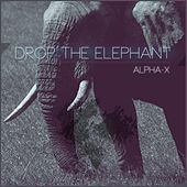 Play & Download Drop the Elephant by Al-Pha X | Napster