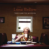 Play & Download Then Came the Morning by The Lone Bellow | Napster