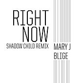Play & Download Right Now (Shadow Child Remix) by Mary J. Blige | Napster